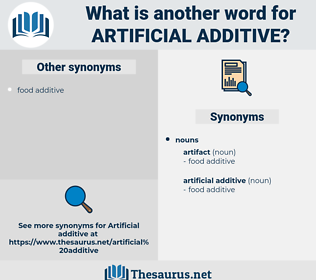artificial additive, synonym artificial additive, another word for artificial additive, words like artificial additive, thesaurus artificial additive