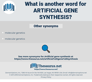 artificial gene synthesis, synonym artificial gene synthesis, another word for artificial gene synthesis, words like artificial gene synthesis, thesaurus artificial gene synthesis