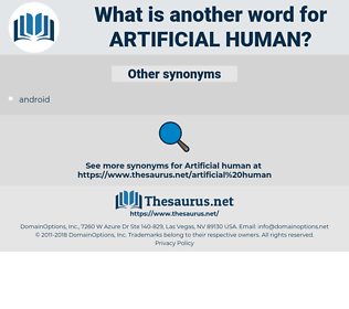 artificial human, synonym artificial human, another word for artificial human, words like artificial human, thesaurus artificial human