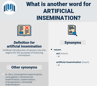 artificial insemination, synonym artificial insemination, another word for artificial insemination, words like artificial insemination, thesaurus artificial insemination