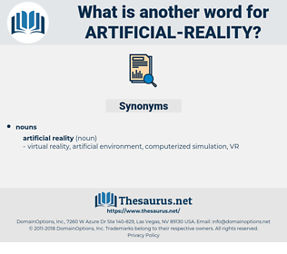 artificial-reality, synonym artificial-reality, another word for artificial-reality, words like artificial-reality, thesaurus artificial-reality