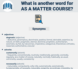 as a matter course, synonym as a matter course, another word for as a matter course, words like as a matter course, thesaurus as a matter course