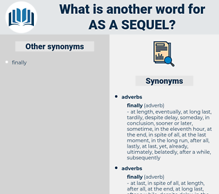 as a sequel, synonym as a sequel, another word for as a sequel, words like as a sequel, thesaurus as a sequel
