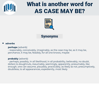 as case may be, synonym as case may be, another word for as case may be, words like as case may be, thesaurus as case may be