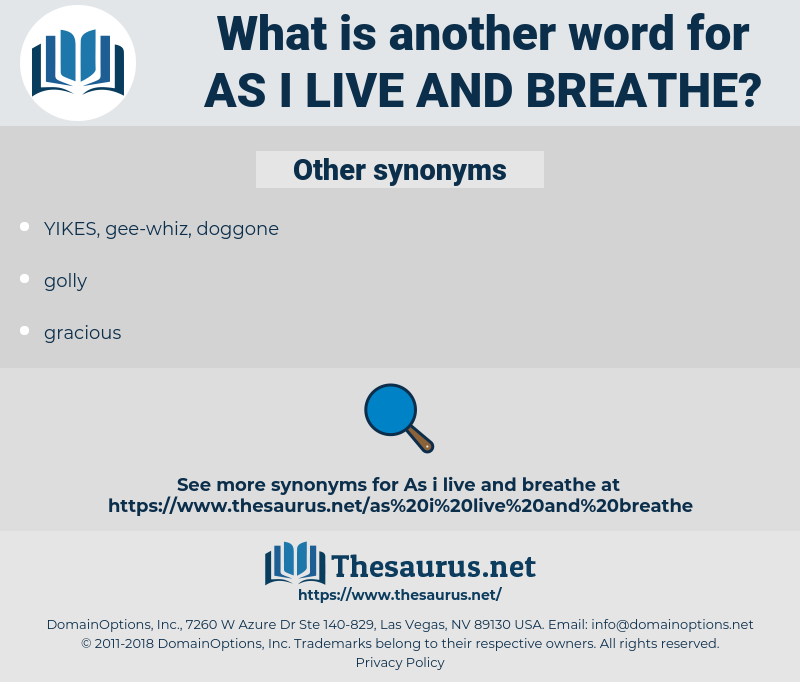 as I live and breathe, synonym as I live and breathe, another word for as I live and breathe, words like as I live and breathe, thesaurus as I live and breathe