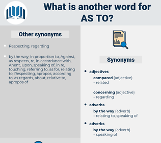 as to, synonym as to, another word for as to, words like as to, thesaurus as to
