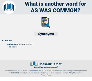 as was common, synonym as was common, another word for as was common, words like as was common, thesaurus as was common