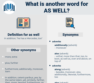 as well, synonym as well, another word for as well, words like as well, thesaurus as well