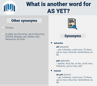 as yet, synonym as yet, another word for as yet, words like as yet, thesaurus as yet