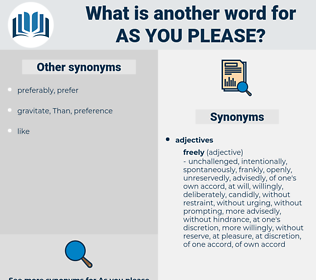 as you please, synonym as you please, another word for as you please, words like as you please, thesaurus as you please