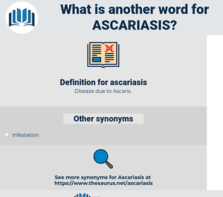 ascariasis, synonym ascariasis, another word for ascariasis, words like ascariasis, thesaurus ascariasis