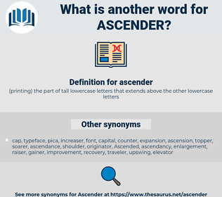 ascender, synonym ascender, another word for ascender, words like ascender, thesaurus ascender