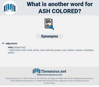 Ash-colored, synonym Ash-colored, another word for Ash-colored, words like Ash-colored, thesaurus Ash-colored