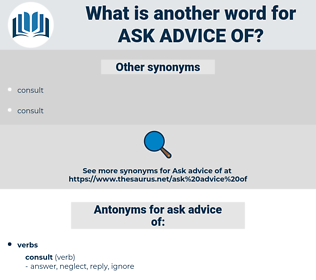 ask advice of, synonym ask advice of, another word for ask advice of, words like ask advice of, thesaurus ask advice of