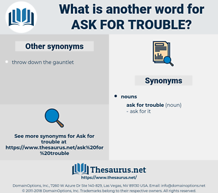 ask for trouble, synonym ask for trouble, another word for ask for trouble, words like ask for trouble, thesaurus ask for trouble