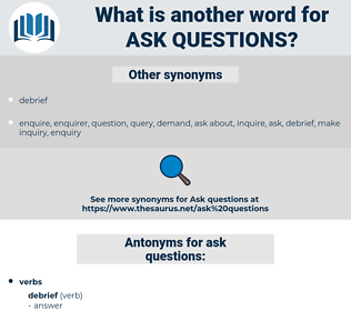 ask questions, synonym ask questions, another word for ask questions, words like ask questions, thesaurus ask questions