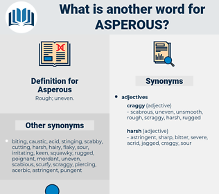 Asperous, synonym Asperous, another word for Asperous, words like Asperous, thesaurus Asperous