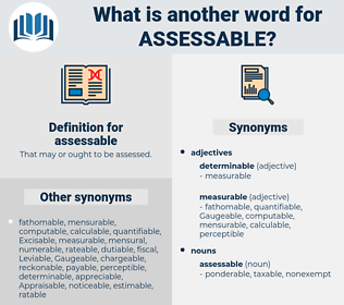 assessable, synonym assessable, another word for assessable, words like assessable, thesaurus assessable