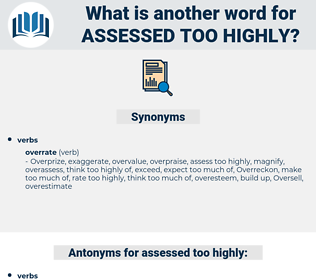 assessed too highly, synonym assessed too highly, another word for assessed too highly, words like assessed too highly, thesaurus assessed too highly