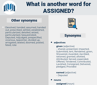 assigned, synonym assigned, another word for assigned, words like assigned, thesaurus assigned