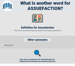 Assuefaction, synonym Assuefaction, another word for Assuefaction, words like Assuefaction, thesaurus Assuefaction