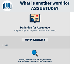 Assuetude, synonym Assuetude, another word for Assuetude, words like Assuetude, thesaurus Assuetude