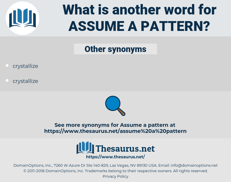 assume a pattern, synonym assume a pattern, another word for assume a pattern, words like assume a pattern, thesaurus assume a pattern