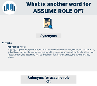 assume role of, synonym assume role of, another word for assume role of, words like assume role of, thesaurus assume role of