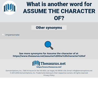 assume the character of, synonym assume the character of, another word for assume the character of, words like assume the character of, thesaurus assume the character of