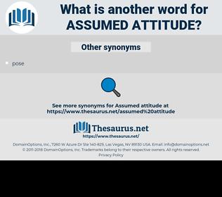 assumed attitude, synonym assumed attitude, another word for assumed attitude, words like assumed attitude, thesaurus assumed attitude