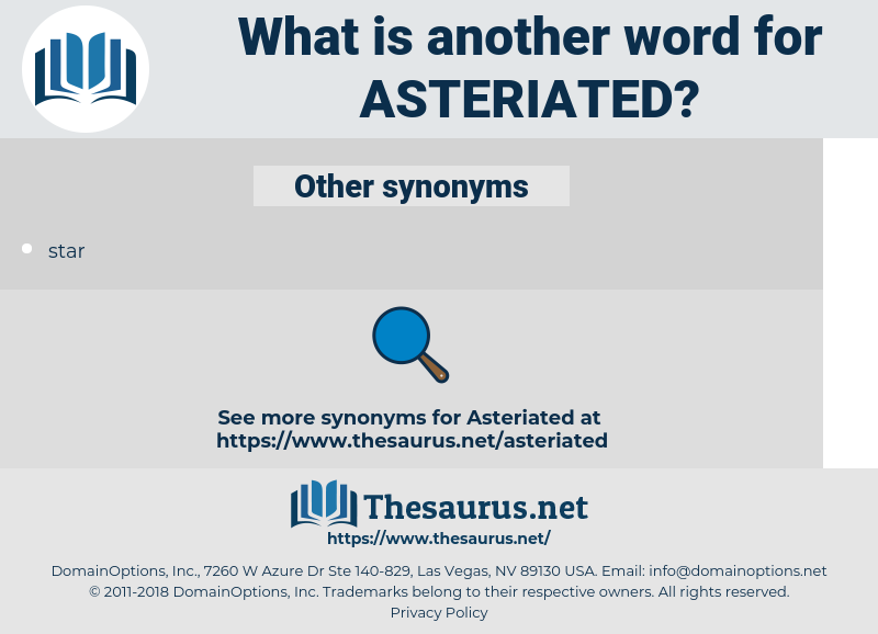 asteriated, synonym asteriated, another word for asteriated, words like asteriated, thesaurus asteriated