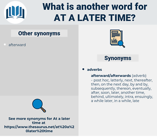 at a later time, synonym at a later time, another word for at a later time, words like at a later time, thesaurus at a later time