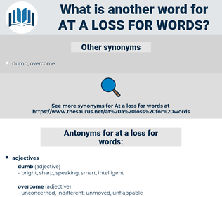 at a loss for words, synonym at a loss for words, another word for at a loss for words, words like at a loss for words, thesaurus at a loss for words