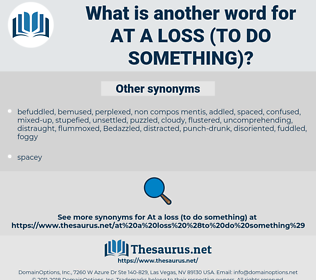 at a loss (to do something), synonym at a loss (to do something), another word for at a loss (to do something), words like at a loss (to do something), thesaurus at a loss (to do something)