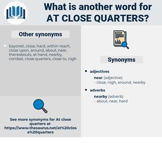 at close quarters, synonym at close quarters, another word for at close quarters, words like at close quarters, thesaurus at close quarters
