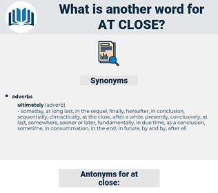 at close, synonym at close, another word for at close, words like at close, thesaurus at close