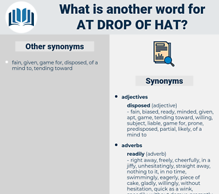 at drop of hat, synonym at drop of hat, another word for at drop of hat, words like at drop of hat, thesaurus at drop of hat