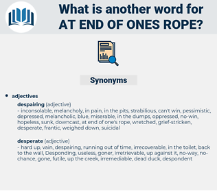at end of ones rope, synonym at end of ones rope, another word for at end of ones rope, words like at end of ones rope, thesaurus at end of ones rope