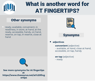at fingertips, synonym at fingertips, another word for at fingertips, words like at fingertips, thesaurus at fingertips
