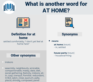 at home, synonym at home, another word for at home, words like at home, thesaurus at home