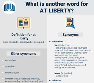 at liberty, synonym at liberty, another word for at liberty, words like at liberty, thesaurus at liberty