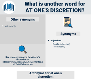 at one's discretion, synonym at one's discretion, another word for at one's discretion, words like at one's discretion, thesaurus at one's discretion
