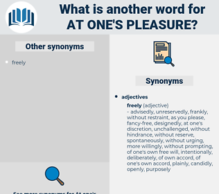 at one's pleasure, synonym at one's pleasure, another word for at one's pleasure, words like at one's pleasure, thesaurus at one's pleasure