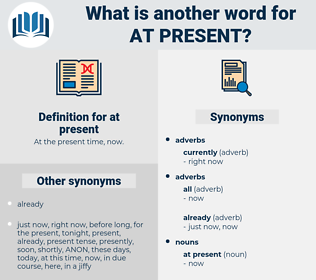 at present, synonym at present, another word for at present, words like at present, thesaurus at present