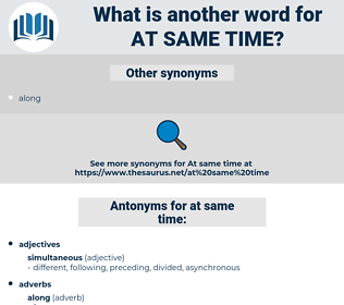 at same time, synonym at same time, another word for at same time, words like at same time, thesaurus at same time