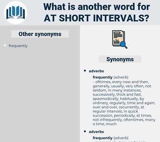 at short intervals, synonym at short intervals, another word for at short intervals, words like at short intervals, thesaurus at short intervals