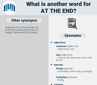 at the end, synonym at the end, another word for at the end, words like at the end, thesaurus at the end