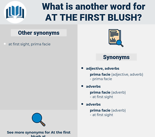 at the first blush, synonym at the first blush, another word for at the first blush, words like at the first blush, thesaurus at the first blush
