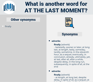 at the last moment, synonym at the last moment, another word for at the last moment, words like at the last moment, thesaurus at the last moment