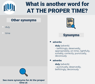 at the proper time, synonym at the proper time, another word for at the proper time, words like at the proper time, thesaurus at the proper time